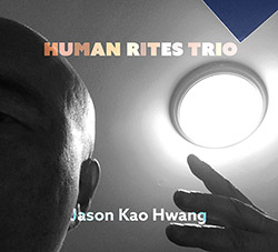 Hwang, Jason Kao / Andrew Drury / Ken Filiano: Human Rites Trio (True Sound Recordings)