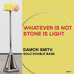 Smith, Damon: Whatever Is Not Stone Is Light