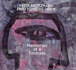 Peter Brotzmann / Fred Lonberg-Holm: Memories Of A Tunicate (Relative Pitch)