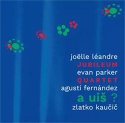 Jubileum Quartet (Leandre / Parker / Fermandez / Kaucic): A  UIS ?