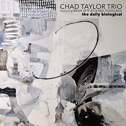 Taylor, Chad Trio (Feat Brian Settles / Neil Podgurski): The Daily Biological (Cuneiform)