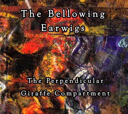 Bellowing Earwigs, The (Schouwburg / Bowman / Thompson / Northover): The Perpendicular Giraffe Compa