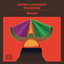 Laurenzi, Dustin Snaketime: Behold [CASSETTE w/ DOWNLOAD] (Astral Spirits)