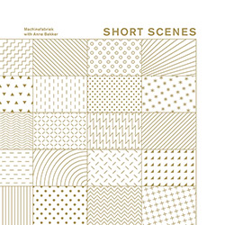 Machinefabriek / Anne Bakker: Short Scenes