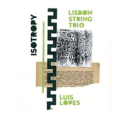 Lisbon String Trio / Luis Lopes: Isotropy (Creative Sources)
