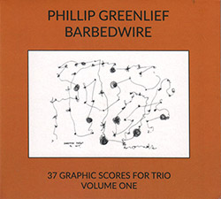 Greenlief, Phillip : Barbedwire: 37 Graphic Scores For Trio Volume One (Creative Sources)