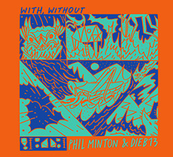 Phil Minton and dieb13: With, Without (Klanggalerie)