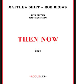Rob Brown and Matthew Shipp: Then Now (RogueArt)
