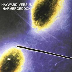 Hayward Versus Harmergeddon: Hayward Versus Harmergeddon [VINYL] (God Unknown Records)