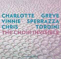 Greve, Charlotte / Vinnie Sperrazza / Chris Tordini: The Choir Invisible (Intakt)