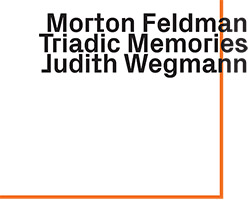 Morton Feldman (Judith Wegmann): Triadic Memories (ezz-thetics by Hat Hut Records Ltd)