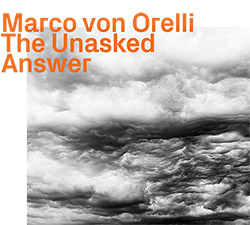 Von Orelli, Marco: The Unasked Answer (ezz-thetics by Hat Hut Records Ltd)