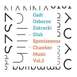 Gadt / Osborne / Zakrocki / Olak: Spontaneous Chamber Music Vol.3