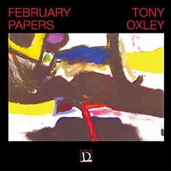 Oxley, Tony: February Papers (Discus)