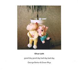 Leith, Oliver / George Barton / Siwan Rhys : Good Day Good Day Bad Day Bad Day