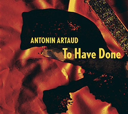 Antonin Artaud (Jaap Blonk): To Have Done with the Judgement of God (Kontrans Records)