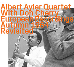 Albert Ayler Quartet with Don Cherry: European Recordings Autumn 1964 Revisited (ezz-thetics by Hat Hut Records Ltd)