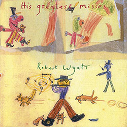 Wyatt, Robert: His Greatest Misses (Domino Record Co.)