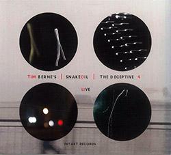 Berne's, Tim Snakeoil: The Deceptive 4 Live [2 CDs] (Intakt)