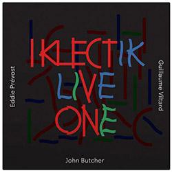Butcher/Prevost/Viltard: Iklectik Live One (Matchless)