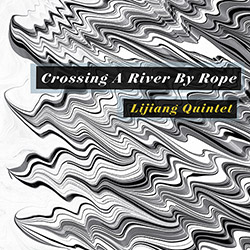 Lijiang Quintet: Crossing A River By Rope