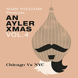 Williams, Mars Presents: An Ayler Xmas Vol. 4: Chicago vs. NYC [VINYL] (Astral Spirits  / Soul What Records)
