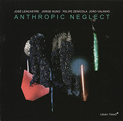Lencastre / Nuno / Faustino / Valinho: Anthropic Neglect (Clean Feed)