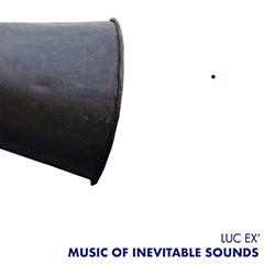 Ex, Luc: Music Of Inevitable Sounds