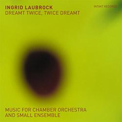 Ingrid Laubrock: Dreamt Twice, Twice Dreamt (Intakt Records)