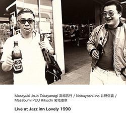 Takayanagi, Masayuki JoJo / Nobuyoshi Ino / Masabumi PUU Kikuchi: Live At Jazz Inn Lovely 1990