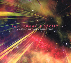 Dunmal, Paul Sextet (Dunmall / Pursglove / Foote / Saunders / Owston / Bashford): Cosmic Dream Proje