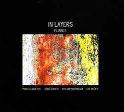 In Layers  (Marcelo Dos Reis / Onno Govaert / Kristian Martinsson / Luis Vicente): Pliable (FMR)