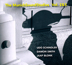 Schindler. Udo / Damon Smith / Jaap Blonk: The Munich Sound Studies Vol 2 & 3