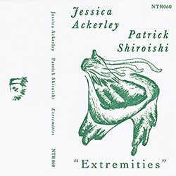 Ackerley, Jessica / Patrick Shiroishi: Extremities [CASSETTE + DOWNLOAD]