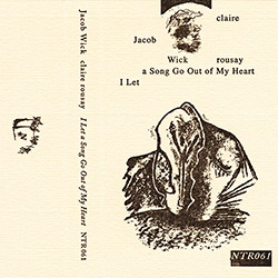 Wick, Jacob / Claire Rousay: I Let a Song Go Out of My Heart  [CASSETTE + DOWNLOAD]