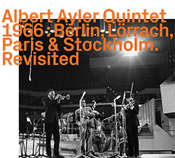 Ayler, Albert Quintet 1966:  Paris & Stockholm. Revisited [2 CDs] (ezz-thetics by Hat Hut Records Ltd)