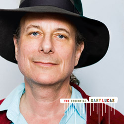Lucas, Gary: The Essential Gary Lucas [2 CDs]
