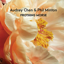 Chen, Audrey / Phil Minton : Frothing Morse