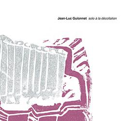 Guionnet, Jean-Luc: Solo A La Decollation