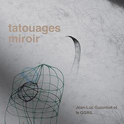 GGRIL + Jean-Luc Guionnet: Tatouages Miroir