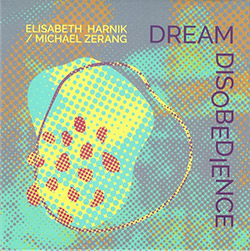 Harnik, Elisabeth / Michael Zerang: Dream Disobedience
