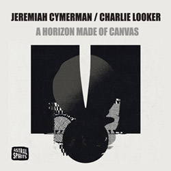 Cymerman, Jeremiah / Charlie Looker: A Horizon Made of Canvas [CASSETTE + DOWNLOAD]