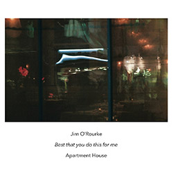 O'Rourke, Jim / Apartment House: Best That You Do This For Me (Another Timbre)