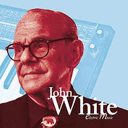 White, John: Electric Music [2 CDs]