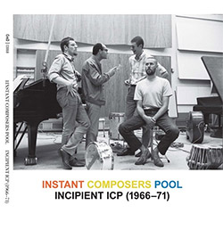 Instant Composers Pool: Incipient ICP, 1966-71 [2 CDs]