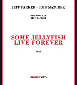 Parker, Jeff / Rob Mazurek: Some Jellyfish Live Forever
