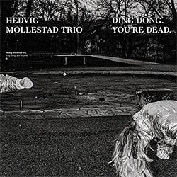 Mollestad, Hedvig Trio: Ding Dong. You're Dead (Rune Grammofon)