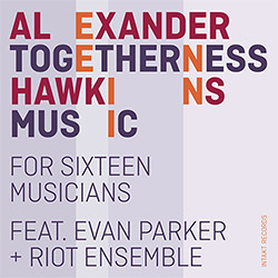 Hawkins, Alexander feat/ Evan Parker + Riot Ensemble: Togetherness Music (Intakt)