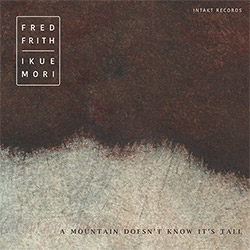 Frith, Fred / Ikue Mori: A Mountain Doesn't Know it's Tall (Intakt)
