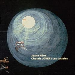 Hetu, Joane: Chorale JOKER: Les Lucioles